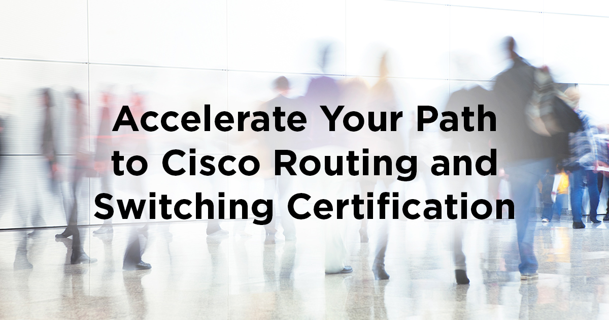 Accelerate Your Path to Cisco Routing and Switching