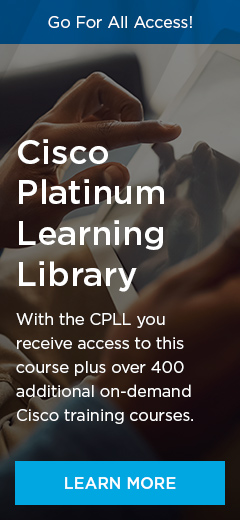 Cisco Platinum Learning Library: With the CPLL you receive access to this course plus over 400 additional on-demand Cisco training courses.