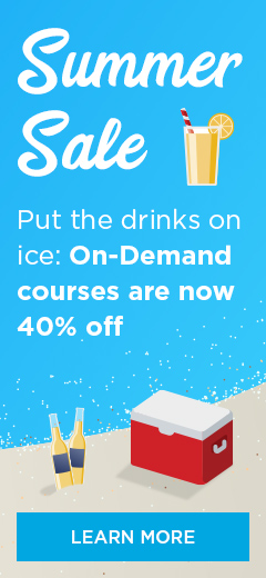 Summer Sale. Put the drinks on ice: On-Demand courses are now 40% off!