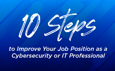 10 Steps to Improve Your Job Position as a Cybersecurity or IT Professional